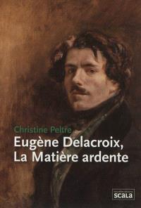Eugène Delacroix, la matière ardente