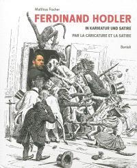 Ferdinand Hodler : in Karikatur und Satire = Ferdinand Holder : par la caricature et la satire