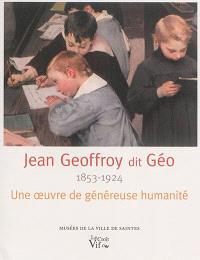 Jean Geoffroy dit Géo, 1853-1924 : une oeuvre de généreuse humanité