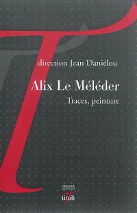 Alix Le Méléder : traces, peinture