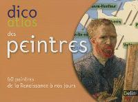 Dico atlas des peintres : 60 peintres de la Renaissance à nos jours