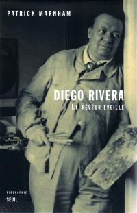 Diego Rivera : le rêveur éveillé