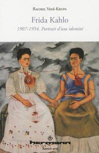 Frida Kahlo : 1907-1954, portrait d'une identité
