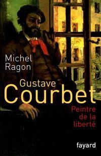 Gustave Courbet, peintre de la liberté