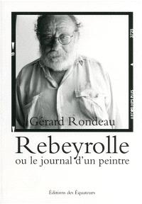 Rebeyrolle ou Le journal d'un peintre