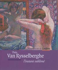 Théo van Rysselberghe, l'instant sublimé : exposition, Musée de Lodève, 9 juin-21 octobre 2012