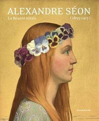 Alexandre Séon (1855-1917) : la beauté idéale