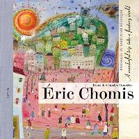 Eric Chomis : paysages de fantaisie féerique = Eric Chomis : a wonderful trip into a fantasy world
