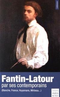 Fantin-Latour par ses contemporains : Blanche, France, Huysmans, Mirbeau...