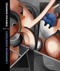 Francis Picabia : catalogue raisonné. Volume 1, 1898-1914