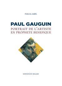 Gauguin : portrait de l'artiste en prophète bénéfique