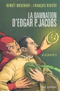 La damnation d'Edgar P. Jacobs : biographie