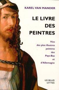 Le livre des peintres : vie des plus illustres peintres des Pays-Bas et d'Allemagne. Volume 1