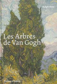 Les arbres de Van Gogh : peintures et dessins de Vincent van Gogh