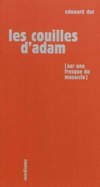 Les couilles d'Adam : sur une fresque de Masaccio, une sculpture de Rodin et un pastel de Picasso