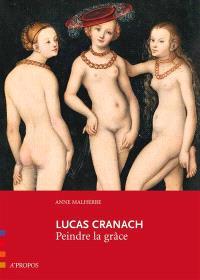 Lucas Cranach : peindre la grâce