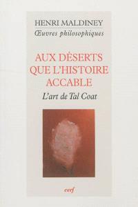 Oeuvres philosophiques, Aux déserts que l'histoire accable : l'art de Tal-Coat