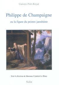 Philippe de Champaigne ou La figure du peintre janséniste : lecture critique des rapports entre Port-Royal et les arts
