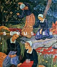 Sérusier : un prophète, de Paris à Châteauneuf-du-Faou. Suivi de Un peintre en son paysage