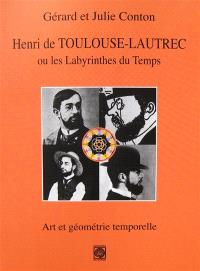 Toulouse Lautrec ou Les labyrinthes du temps : art et géométrie temporelle