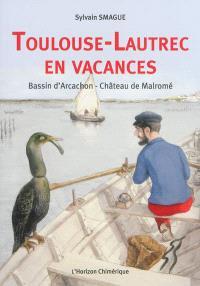 Toulouse-Lautrec en vacances : bassin d'Arcachon, château de Malromé
