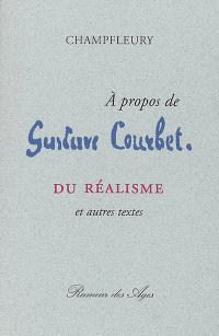A propos de Gustave Courbet : du réalisme : et autres textes