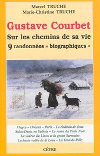 Gustave Courbet, sur les chemins de sa vie : 9 randonnées biographiques