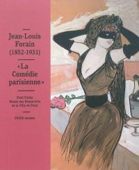 Jean-Louis Forain, 1852-1931 : la Comédie parisienne