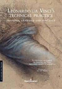 Leonardo da Vinci's technical practice : paintings, drawings and influence = La pratique technique de Léonard de Vinci : peintures, dessins et influence