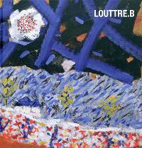 Louttre B. : l'insolente nécessité de la peinture