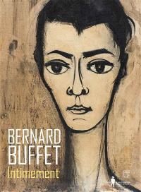 Bernard Buffet, intimement