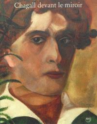 Chagall devant le miroir : autoportraits, couples et apparitions : exposition au Musée Marc Chagall, Nice, 15 juin-7 octobre 2013