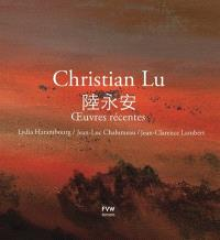 Christian Lu : oeuvres récentes