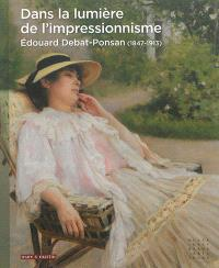 Dans la lumière de l'impressionnisme : Edouard Debat-Ponsan (1847-1913)