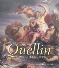 Erasme Quellin : dans le sillage de Rubens
