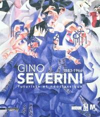 Gino Severini, 1883-1966 : futuriste et néo-classique