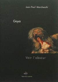 Goya, les peintures noires : voir l'obscur