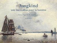 Jongkind : une fascination pour la lumière : fantasmagories de ciel et d'eau