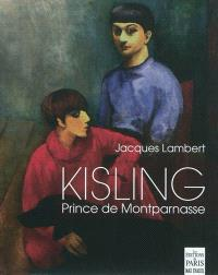 Kisling : prince de Montparnasse : avec Picasso, Juan Gris, Max Jacob, Modigliani, Pascin, André Salmon, Soutine, Erik Satie, Kiki...