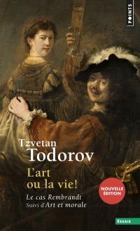 L'art ou la vie ! : le cas Rembrandt; Suivi de Art et morale