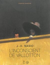 L'inconscient de Vallotton : l'album de l'exposition : Paris, Grand Palais, Galeries nationales, 2 octobre 2013-20 janvier 2014