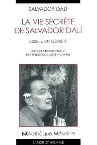 La vie secrète de Salvador Dali : suis-je un génie ? : édition critique des manuscrits originaux de La vie secrète de Salvador Dali, de Gala et Salvador Dali