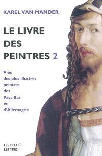 Le livre des peintres : vie des plus illustres peintres des Pays-Bas et d'Allemagne. Volume 2