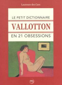 Le petit dictionnaire Vallotton en 21 obsessions