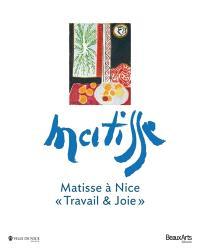 Matisse à Nice : travail et joie : exposition, Nice, Musée Matisse, du 20 juin au 23 septembre 2013