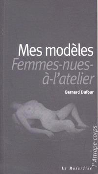 Mes modèles : femmes nues à l'atelier