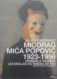 Miodrag Mica Popovic, 1923-1996 : peindre à travers les mailles du rideau de fer