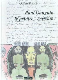 Paul Gauguin, le peintre-écrivain : un essai illustré par quelques réflexions autour des oeuvres conservées au Musée d'art moderne et contemporain de Strasbourg