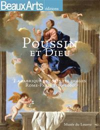Poussin et Dieu : la fabrique des saintes images, Rome-Paris, 1580-1660 : Musée du Louvre