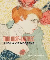 Toulouse-Lautrec and la vie moderne : Paris, 1880-1910